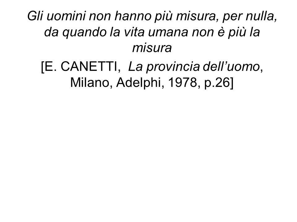 [E. CANETTI, La provincia dell'uomo, Milano, Adelphi, 1978, p.26]